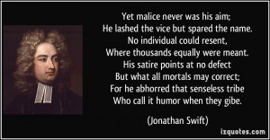 was his aim; He lashed the vice but spared the name. No individual ...