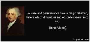 Courage and perseverance have a magic talisman, before which ...