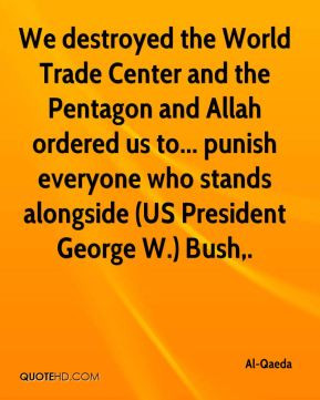 We destroyed the World Trade Center and the Pentagon and Allah ordered ...
