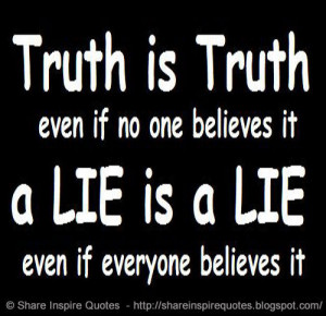 ... if no one believes it. A Lie is a Lie even if everyone believes it