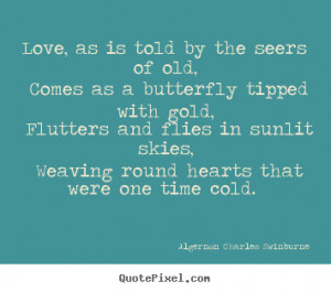 ... , comes as a butterfly.. Algernon Charles Swinburne great love quote