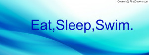 Eat,Sleep,Swim Profile Facebook Covers