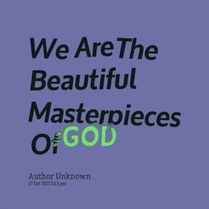 Quotes Picture: we are the beautiful masterpieces of god