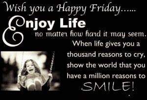 Wish You A Happy Friday ,,, Enjoy Life No Matter How Hard It May Seem ...