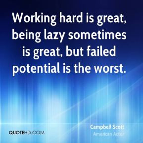 Campbell Scott - Working hard is great, being lazy sometimes is great ...