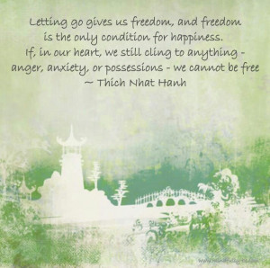 ... anger, anxiety, or possessions - we cannot be free ~ Thich Nhat Hanh