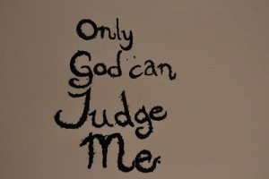 2pac Quotes Only God Can Judge Me Pac only god can judge me