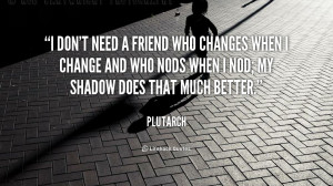 quote-Plutarch-i-dont-need-a-friend-who-changes-38979.png