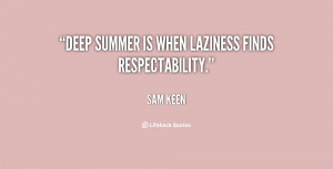 """Deep summer is when laziness finds respectability."""""""
