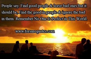 Inspiring quotes find the good people and ignore the bad