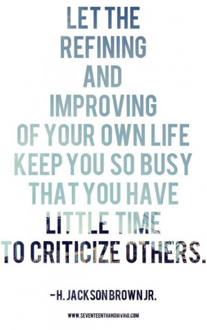 Keep so busy improving your own life...