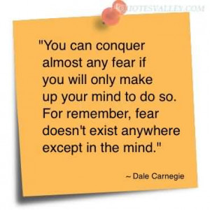 You Can Conquer Almost Any Fear If You Will Only Make Up Mind To Do So