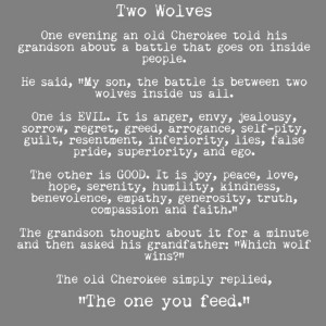 Cherokee Tale: The Two Wolves. Feed the Love Wolf.Doors, Life Quotes ...