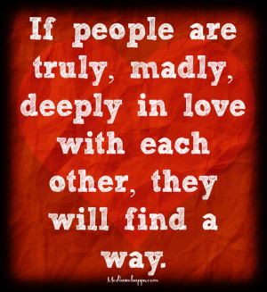 If people are truly, madly, deeply in love with each other, they will ...
