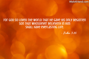 For God so loved the world that He gave His only begotten Son that ...
