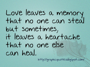 ... memory that no one can steal but sometimes, it leaves a heartache