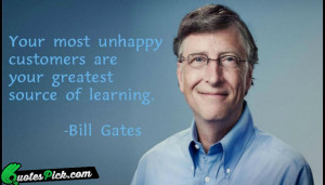 Your Most Unhappy Customers Are Quote by Bill Gates @ Quotespick.com