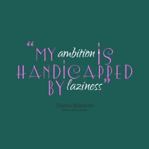 Quotes Picture: my ambition is handicapped by laziness