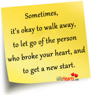 Sometimes, it's okay to walk away, to let go of the person who broke ...