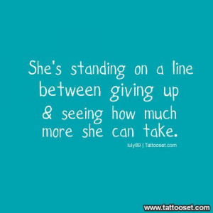 tribal love quote shes standing on the line between giving up and ...