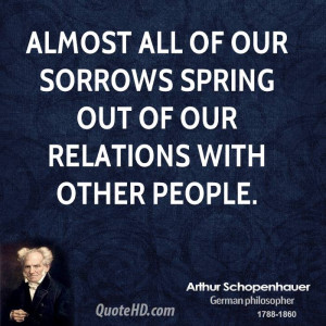 Almost all of our sorrows spring out of our relations with other ...