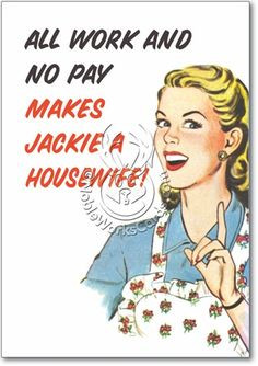 50s Housewives Quotes | 50S Housewife All Work No Pay Hilarious Image ...