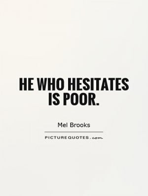 He who hesitates is poor Picture Quote #1