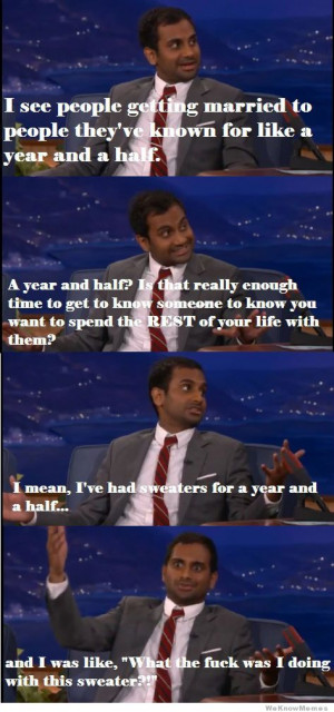 Aziz Ansari on Marriage – A year and a half?