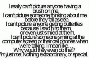 really can't picture anyone having a crush on me or falling in love ...