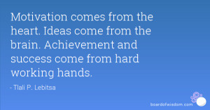 ... from the brain. Achievement and success come from hard working hands