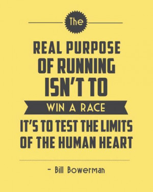 The real purpose of running isn't to win a race, it's to test the ...