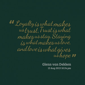 Quotes Picture: loyalty is what makes us trust, trust is what makes us ...