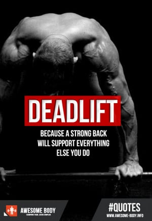 Deadlift Quote – Becouse a strong back will support everything else
