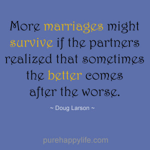 Marriage Quote: More marriages might survive if the partners realized ...