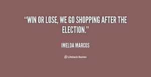 quote-Imelda-Marcos-win-or-lose-we-go-shopping-after-145169_1.png