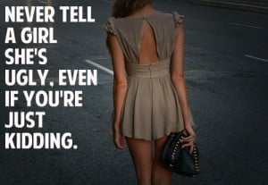 Never Tell A Girl Shes Ugly