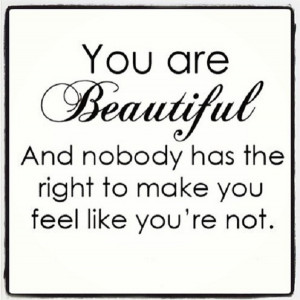 Always remember that you are beautiful!