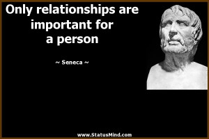Only relationships are important for a person - Seneca Quotes ...