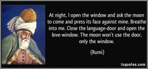 ... the love-window. The moon won't use the door, only the window. - Rumi