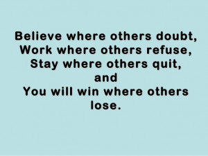 Motivational Quote on Belief: Believe where others doubt work where ...