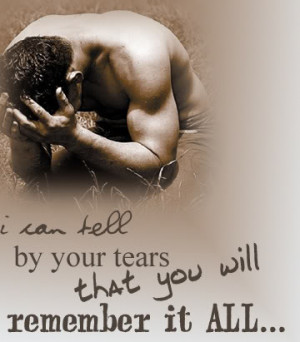 ... can tell by your Tears that you will Remember it all – Crying Quote