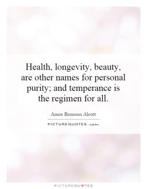 Health, longevity, beauty, are other names for personal purity; and ...