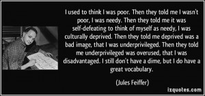 poor. Then they told me I wasn't poor, I was needy. Then they told me ...