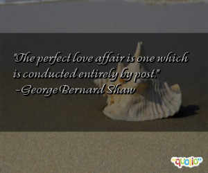 The perfect love affair is one which is conducted entirely by post ...
