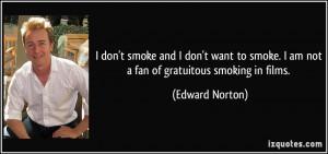 don't smoke and I don't want to smoke. I am not a fan of gratuitous ...