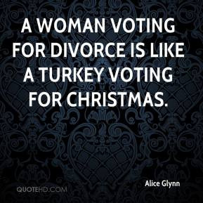 ... woman voting for divorce is like a turkey voting for Christmas