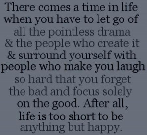 time in life when you have to let go of all the pointless drama ...