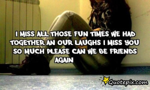 MISS ALL THOSE FUN TIMES WE HAD TOGETHER AN OUR LAUGHS I MISS YOU SO ...
