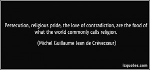 Persecution, religious pride, the love of contradiction, are the food ...