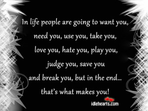 ... » Quotes » In Life People Are Going To Want You, Need You, Use You
